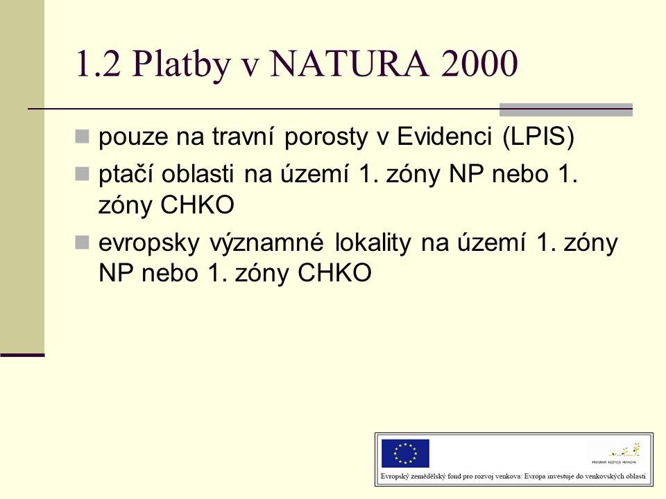 1.2 Platby v NATURA 2000  pouze na travní porosty v Evidenci (LPIS)  ptačí oblasti na území 1. zóny NP nebo 1. zóny CHKO  evropsky významné lokalit