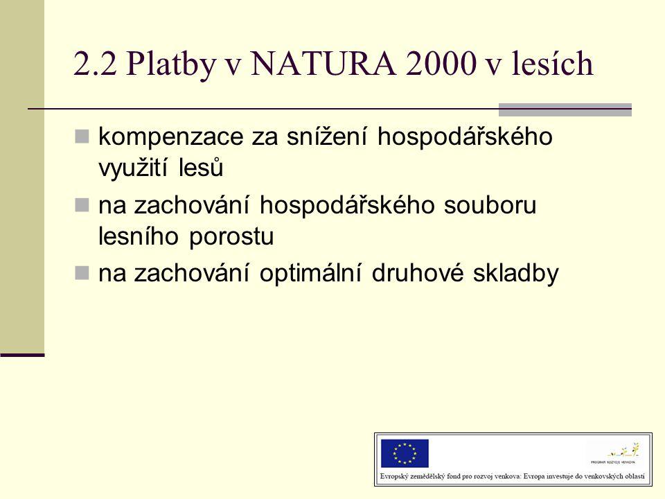 2.2 Platby v NATURA 2000 v lesích  kompenzace za snížení hospodářského využití lesů  na zachování hospodářského souboru lesního porostu  na zachování optimální druhové skladby