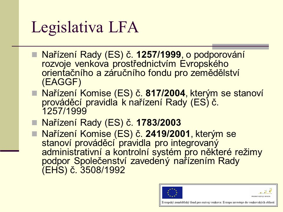 Legislativa LFA  Nařízení Rady (ES) č. 1257/1999, o podporování rozvoje venkova prostřednictvím Evropského orientačního a záručního fondu pro zeměděl