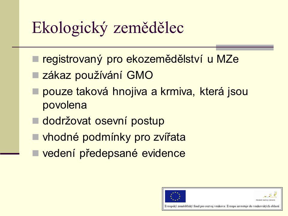 Ekologický zemědělec  registrovaný pro ekozemědělství u MZe  zákaz používání GMO  pouze taková hnojiva a krmiva, která jsou povolena  dodržovat osevní postup  vhodné podmínky pro zvířata  vedení předepsané evidence