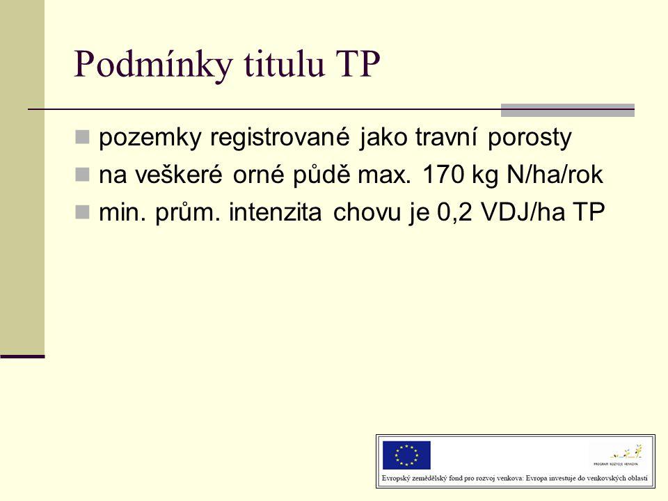 Podmínky titulu TP  pozemky registrované jako travní porosty  na veškeré orné půdě max. 170 kg N/ha/rok  min. prům. intenzita chovu je 0,2 VDJ/ha T