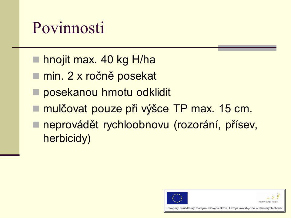 Povinnosti  hnojit max. 40 kg H/ha  min. 2 x ročně posekat  posekanou hmotu odklidit  mulčovat pouze při výšce TP max. 15 cm.  neprovádět rychloo