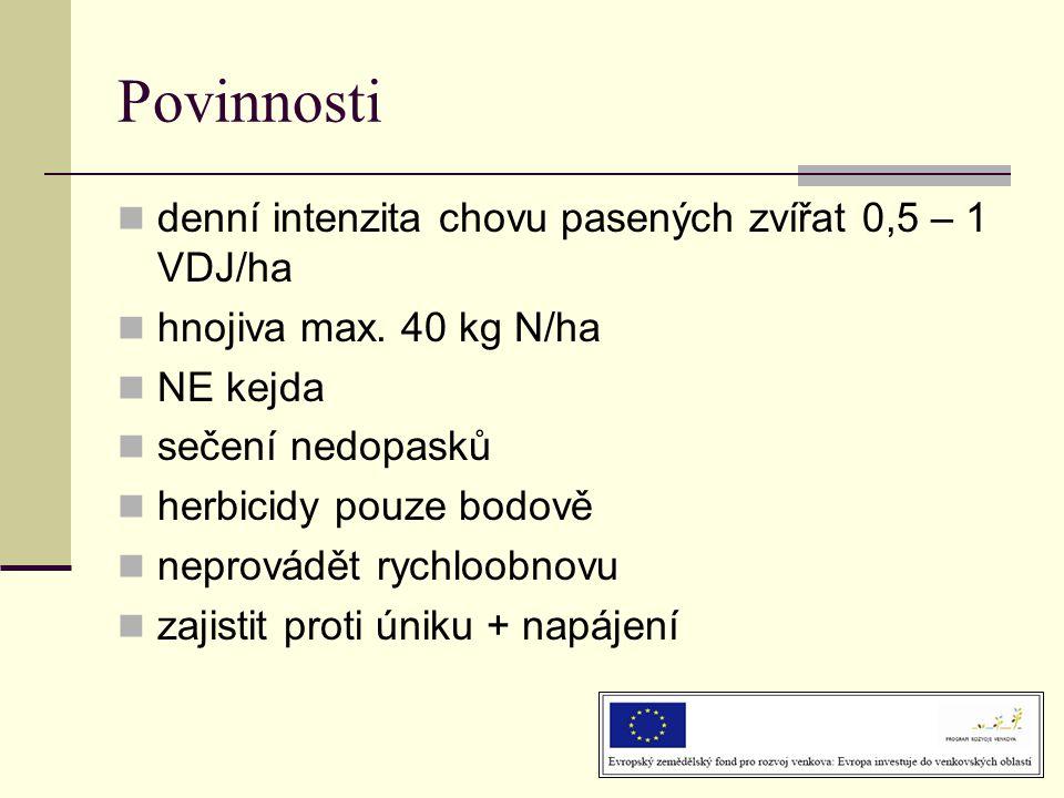 Povinnosti  denní intenzita chovu pasených zvířat 0,5 – 1 VDJ/ha  hnojiva max. 40 kg N/ha  NE kejda  sečení nedopasků  herbicidy pouze bodově  n