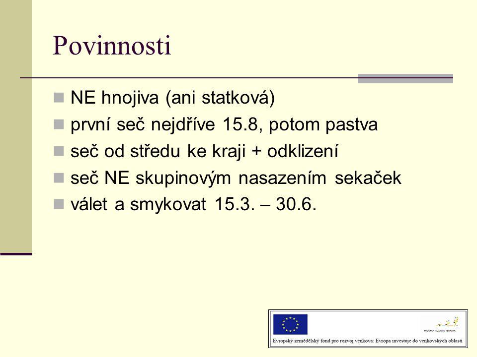 Povinnosti  NE hnojiva (ani statková)  první seč nejdříve 15.8, potom pastva  seč od středu ke kraji + odklizení  seč NE skupinovým nasazením sekaček  válet a smykovat 15.3.