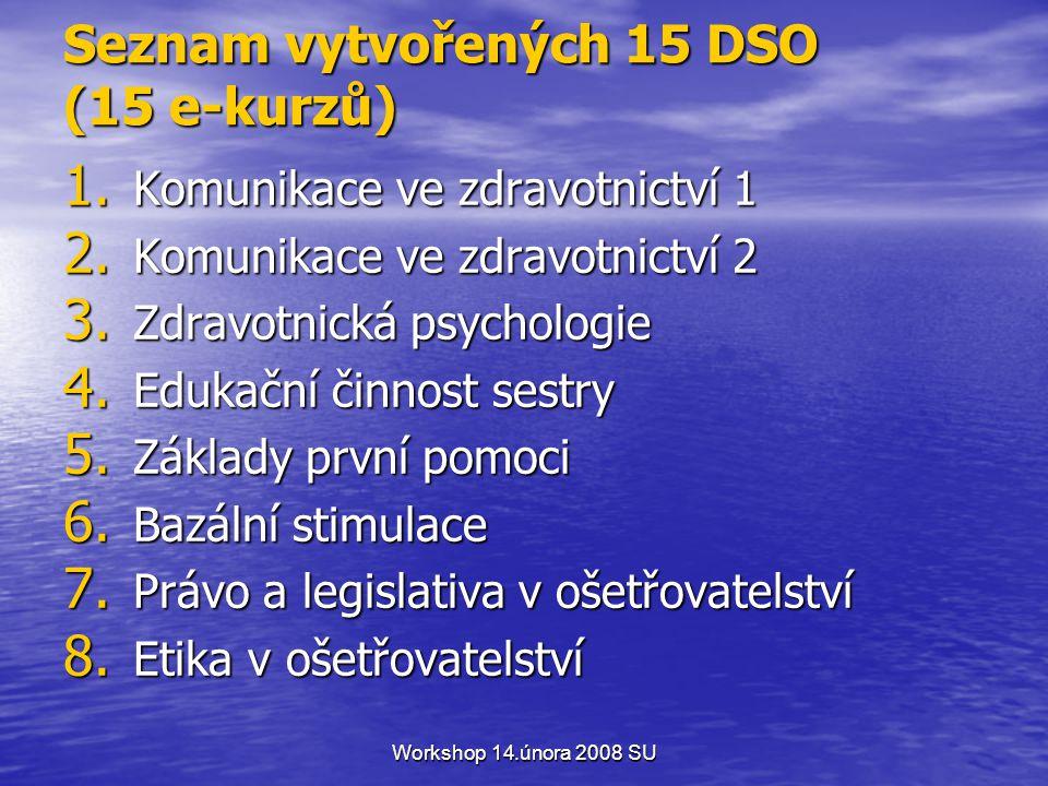 Workshop 14.února 2008 SU Seznam vytvořených 15 DSO (15 e-kurzů) 1.