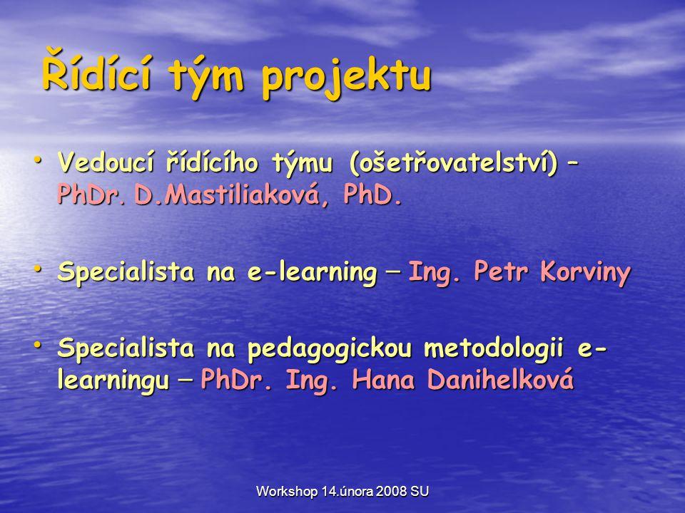 Workshop 14.února 2008 SU Řídící tým projektu • Vedoucí řídícího týmu (ošetřovatelství) – PhDr.
