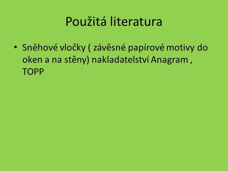 Použitá literatura • Sněhové vločky ( závěsné papírové motivy do oken a na stěny) nakladatelství Anagram, TOPP