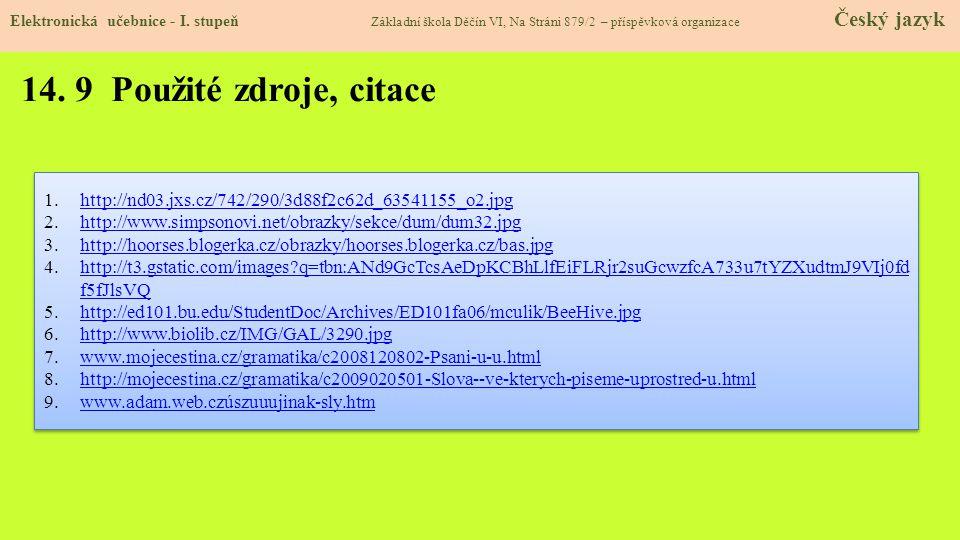 14. 9 Použité zdroje, citace 1.http://nd03.jxs.cz/742/290/3d88f2c62d_63541155_o2.jpghttp://nd03.jxs.cz/742/290/3d88f2c62d_63541155_o2.jpg 2.http://www
