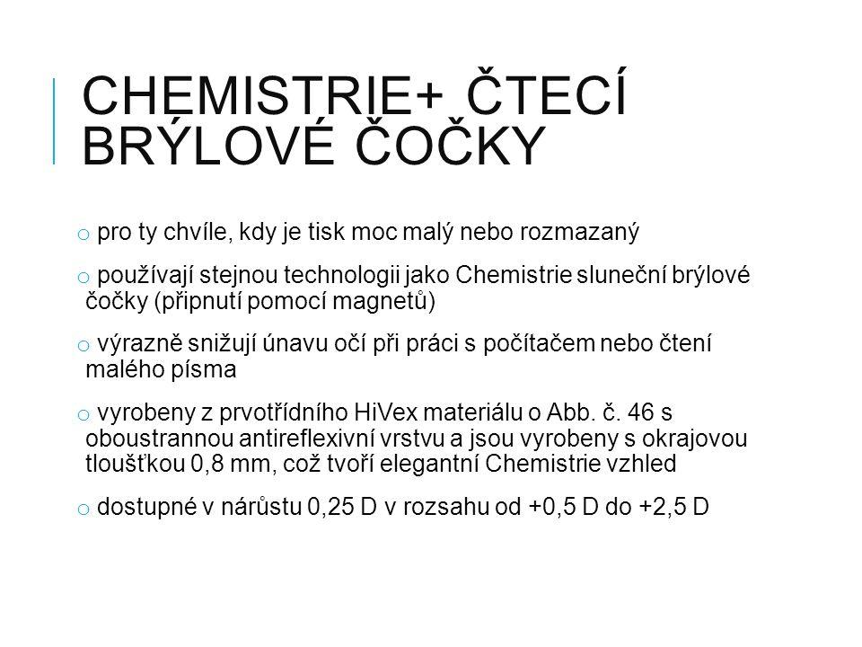 CHEMISTRIE+ ČTECÍ BRÝLOVÉ ČOČKY o pro ty chvíle, kdy je tisk moc malý nebo rozmazaný o používají stejnou technologii jako Chemistrie sluneční brýlové čočky (připnutí pomocí magnetů) o výrazně snižují únavu očí při práci s počítačem nebo čtení malého písma o vyrobeny z prvotřídního HiVex materiálu o Abb.