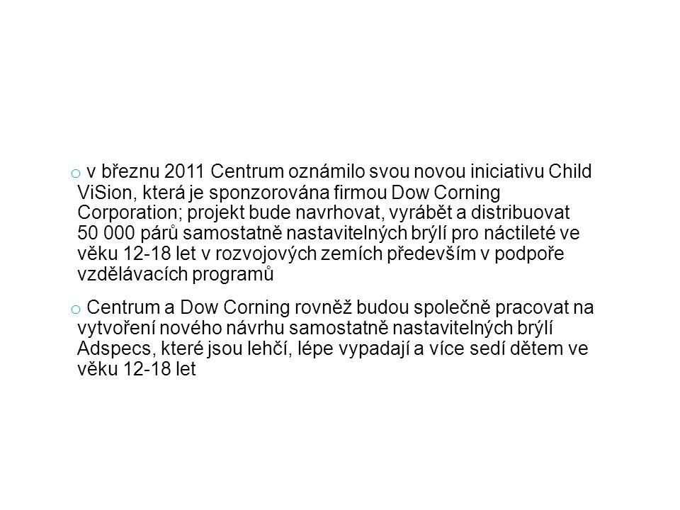 o v březnu 2011 Centrum oznámilo svou novou iniciativu Child ViSion, která je sponzorována firmou Dow Corning Corporation; projekt bude navrhovat, vyrábět a distribuovat 50 000 párů samostatně nastavitelných brýlí pro náctileté ve věku 12-18 let v rozvojových zemích především v podpoře vzdělávacích programů o Centrum a Dow Corning rovněž budou společně pracovat na vytvoření nového návrhu samostatně nastavitelných brýlí Adspecs, které jsou lehčí, lépe vypadají a více sedí dětem ve věku 12-18 let