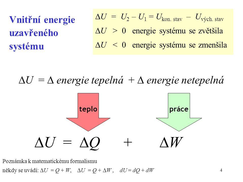 4 Vnitřní energie uzavřeného systému  U =  Q +  W  U =  energie tepelná +  energie netepelná teplopráce  U = U 2 – U 1 = U kon.