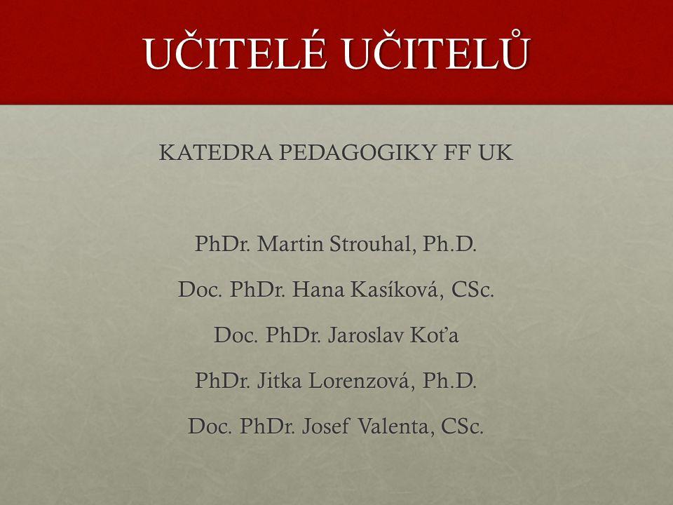 UČITELÉ UČITELŮ KATEDRA PEDAGOGIKY FF UK PhDr.Martin Strouhal, Ph.D.