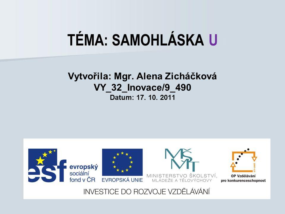 TÉMA: SAMOHLÁSKA U Vytvořila: Mgr. Alena Zicháčková VY_32_Inovace/9_490 Datum: 17. 10. 2011
