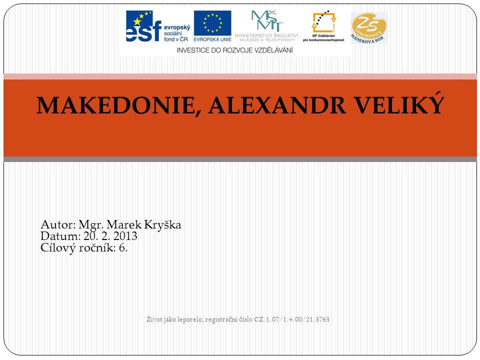 Život jako leporelo, registra č ní č íslo CZ.1.07/1.4.00/21.3763 MAKEDONIE, ALEXANDR VELIKÝ Autor: Mgr.