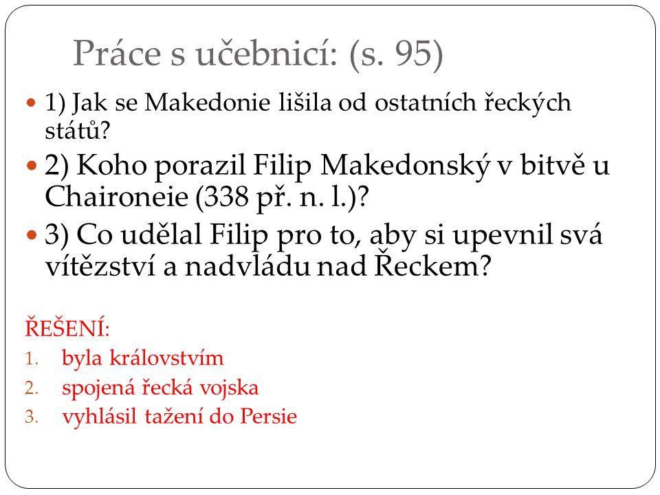 Práce s učebnicí: (s.95)  1) Jak se Makedonie lišila od ostatních řeckých států.