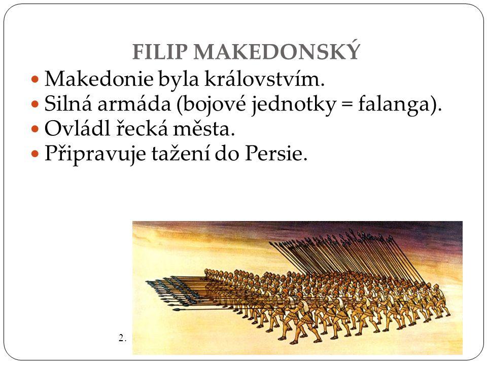 FILIP MAKEDONSKÝ  Makedonie byla královstvím. Silná armáda (bojové jednotky = falanga).