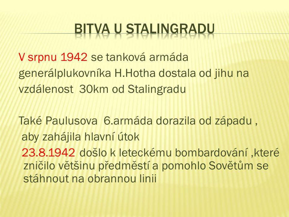 V srpnu 1942 se tanková armáda generálplukovníka H.Hotha dostala od jihu na vzdálenost 30km od Stalingradu Také Paulusova 6.armáda dorazila od západu, aby zahájila hlavní útok 23.8.1942 došlo k leteckému bombardování,které zničilo většinu předměstí a pomohlo Sovětům se stáhnout na obrannou linii