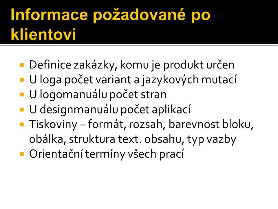  Definice zakázky, komu je produkt určen  U loga počet variant a jazykových mutací  U logomanuálu počet stran  U designmanuálu počet aplikací  Ti