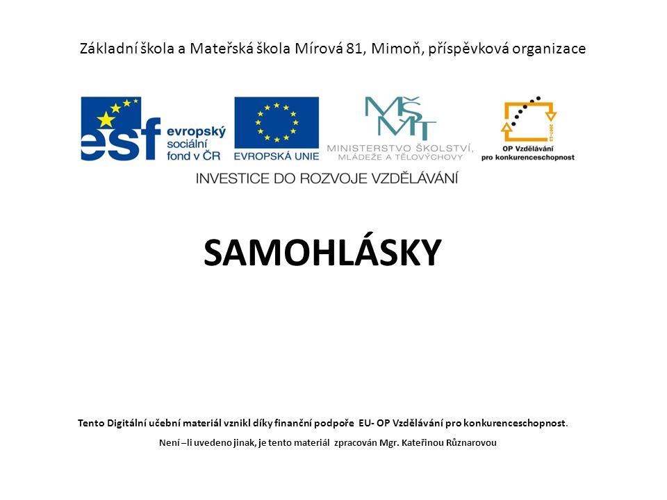 Základní škola a Mateřská škola Mírová 81, Mimoň, příspěvková organizace SAMOHLÁSKY Tento Digitální učební materiál vznikl díky finanční podpoře EU- OP Vzdělávání pro konkurenceschopnost.