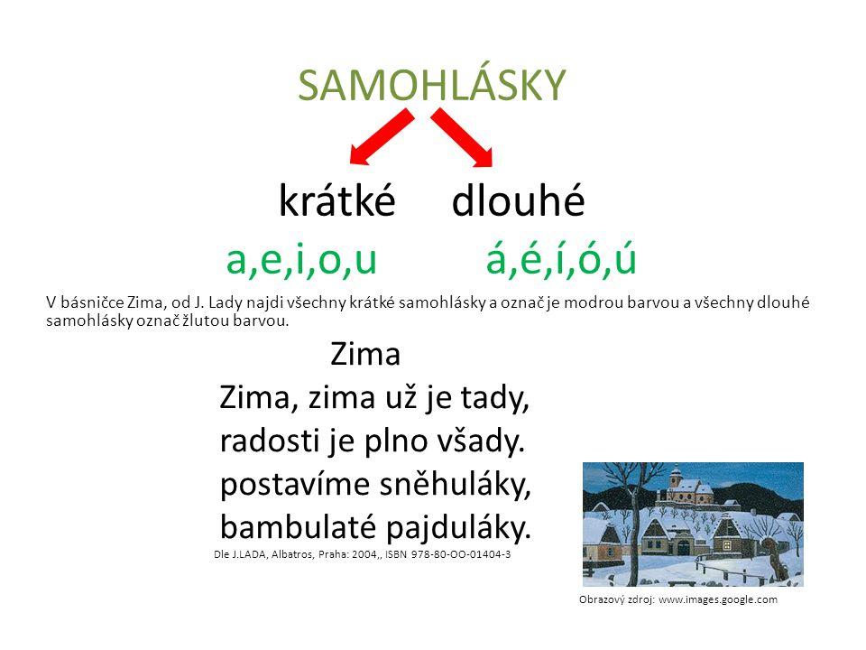 SAMOHLÁSKY krátkédlouhé a,e,i,o,uá,é,í,ó,ú V básničce Zima, od J.