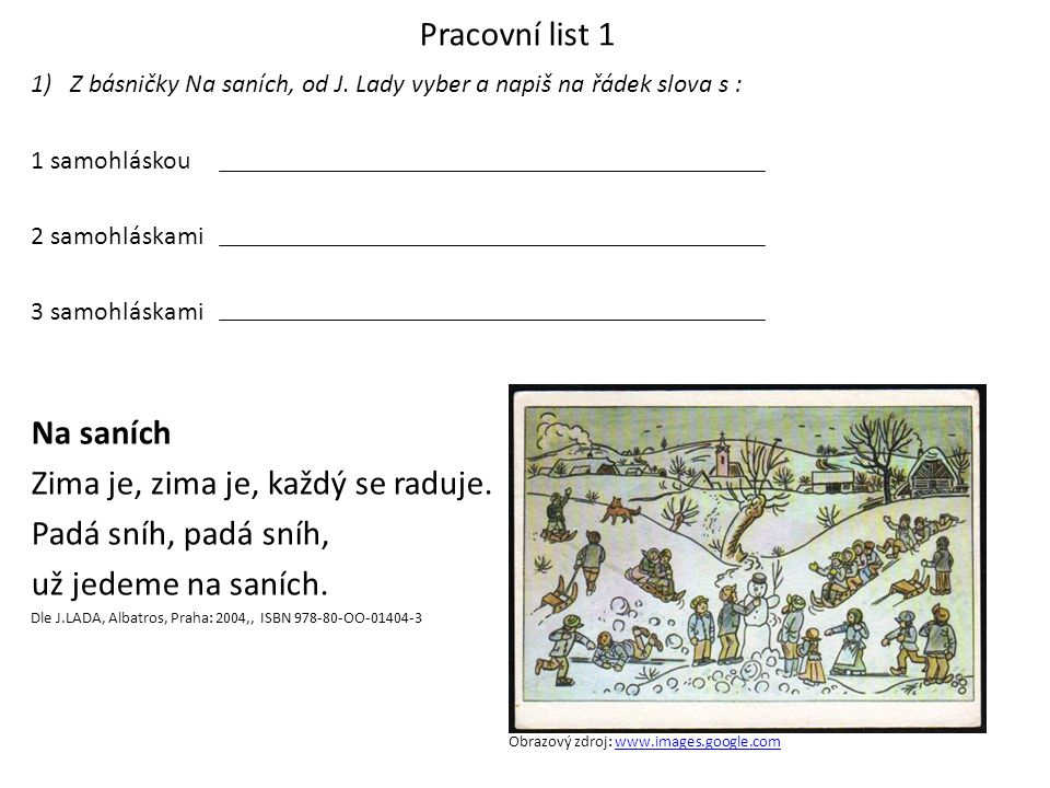Pracovní list 2 Vybarvi cestu po které jel Tom a doplň: a/áe/é i/ío/óu/ú Obrazový zdroj: www.images.google.comwww.images.google.com zim….r….dasn….h lét….