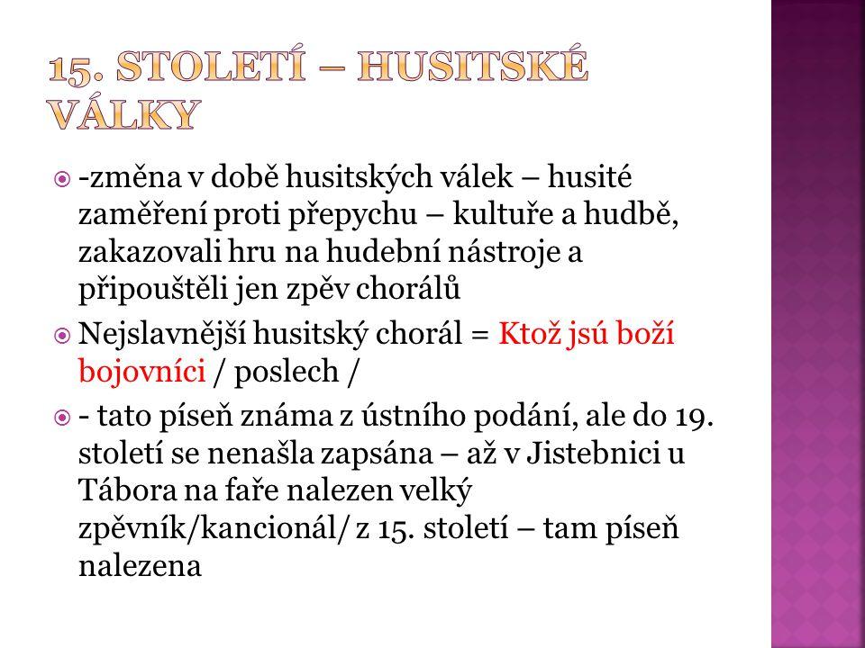  -změna v době husitských válek – husité zaměření proti přepychu – kultuře a hudbě, zakazovali hru na hudební nástroje a připouštěli jen zpěv chorálů