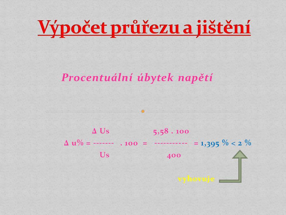 Procentuální úbytek napětí ∆ Us 5,58. 100 ∆ u% = -------. 100 = ----------- = 1,395 % < 2 % Us 400 vyhovuje