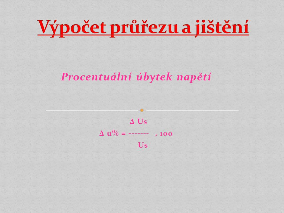 Procentuální úbytek napětí ∆ Us ∆ u% = -------. 100 Us