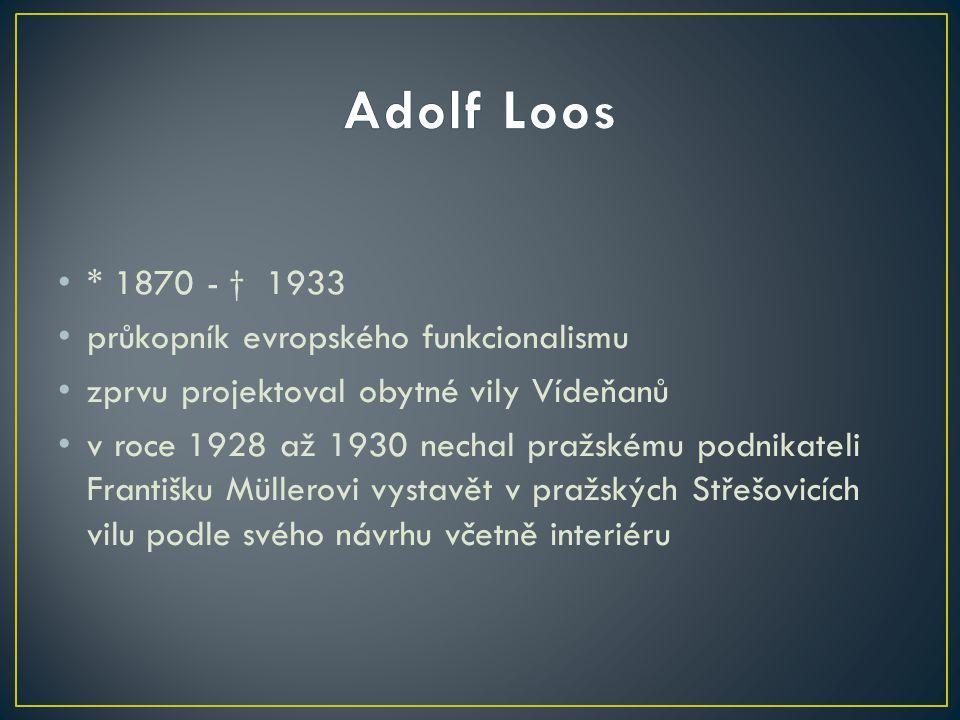 • * 1870 - † 1933 • průkopník evropského funkcionalismu • zprvu projektoval obytné vily Vídeňanů • v roce 1928 až 1930 nechal pražskému podnikateli Fr