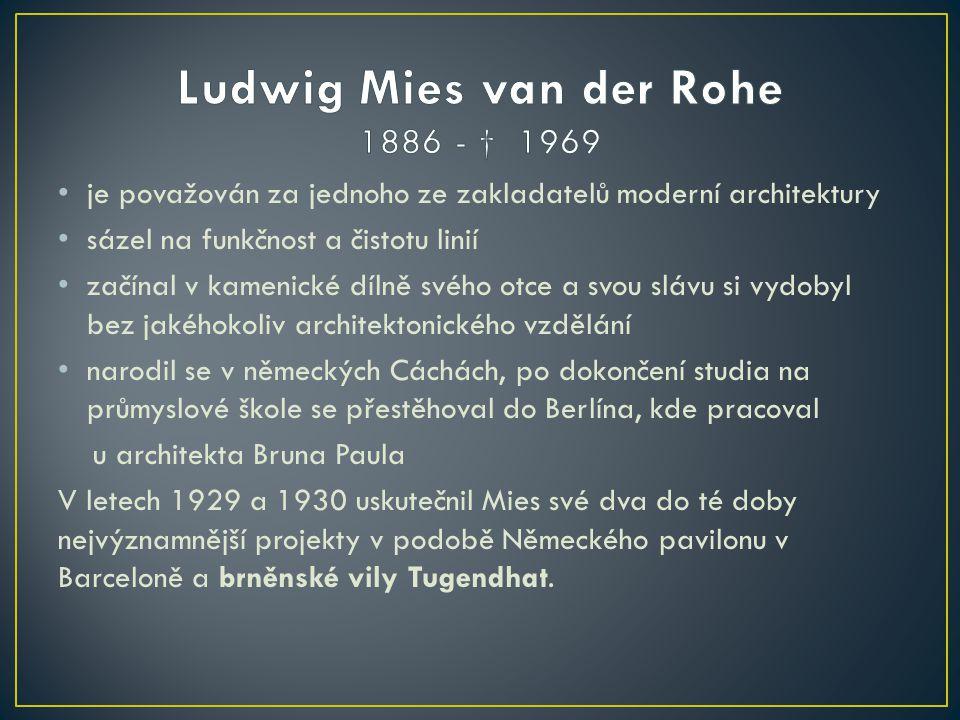 • je považován za jednoho ze zakladatelů moderní architektury • sázel na funkčnost a čistotu linií • začínal v kamenické dílně svého otce a svou slávu si vydobyl bez jakéhokoliv architektonického vzdělání • narodil se v německých Cáchách, po dokončení studia na průmyslové škole se přestěhoval do Berlína, kde pracoval u architekta Bruna Paula V letech 1929 a 1930 uskutečnil Mies své dva do té doby nejvýznamnější projekty v podobě Německého pavilonu v Barceloně a brněnské vily Tugendhat.