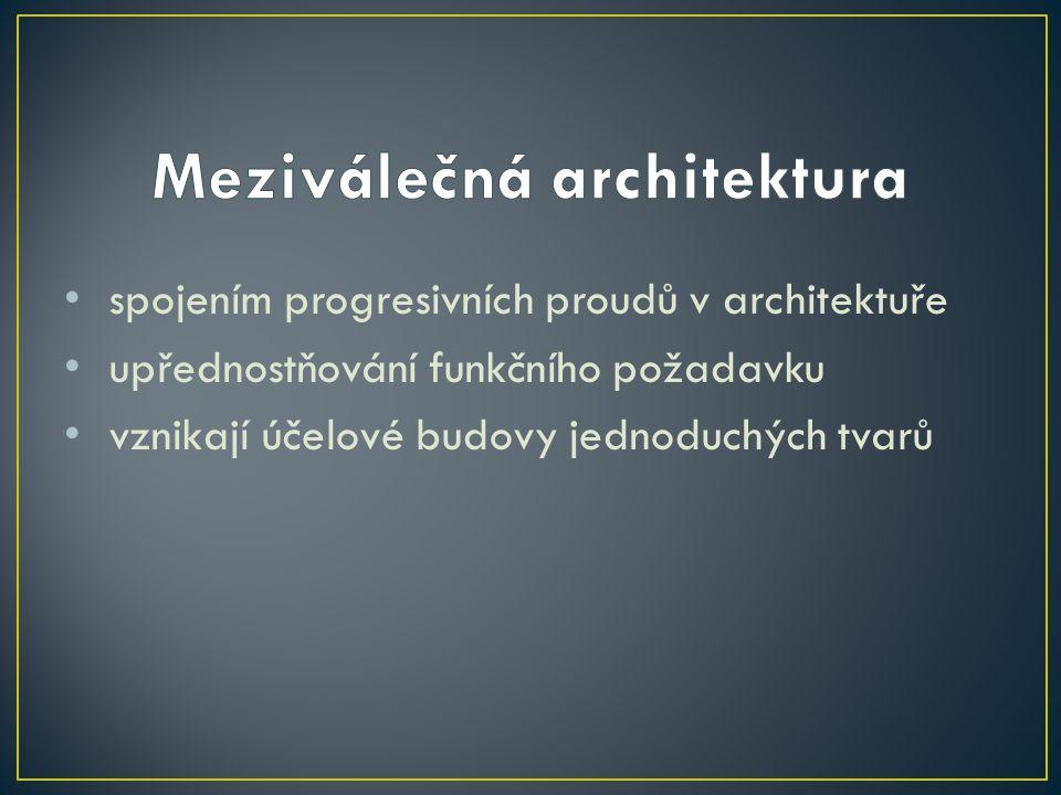 • spojením progresivních proudů v architektuře • upřednostňování funkčního požadavku • vznikají účelové budovy jednoduchých tvarů
