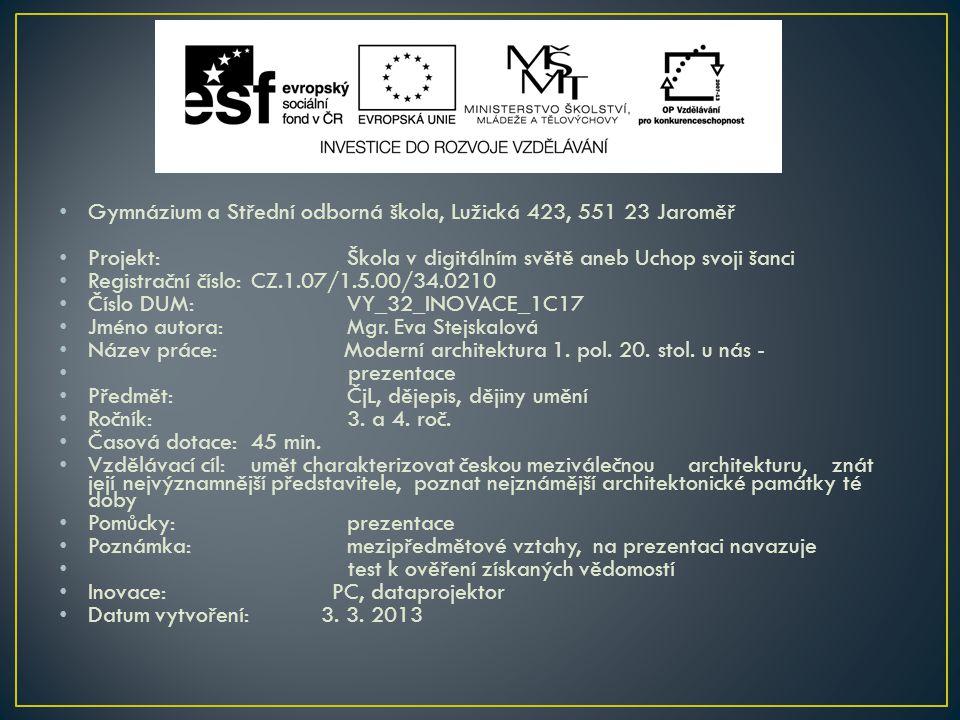 • Gymnázium a Střední odborná škola, Lužická 423, 551 23 Jaroměř • Projekt: Škola v digitálním světě aneb Uchop svoji šanci • Registrační číslo: CZ.1.