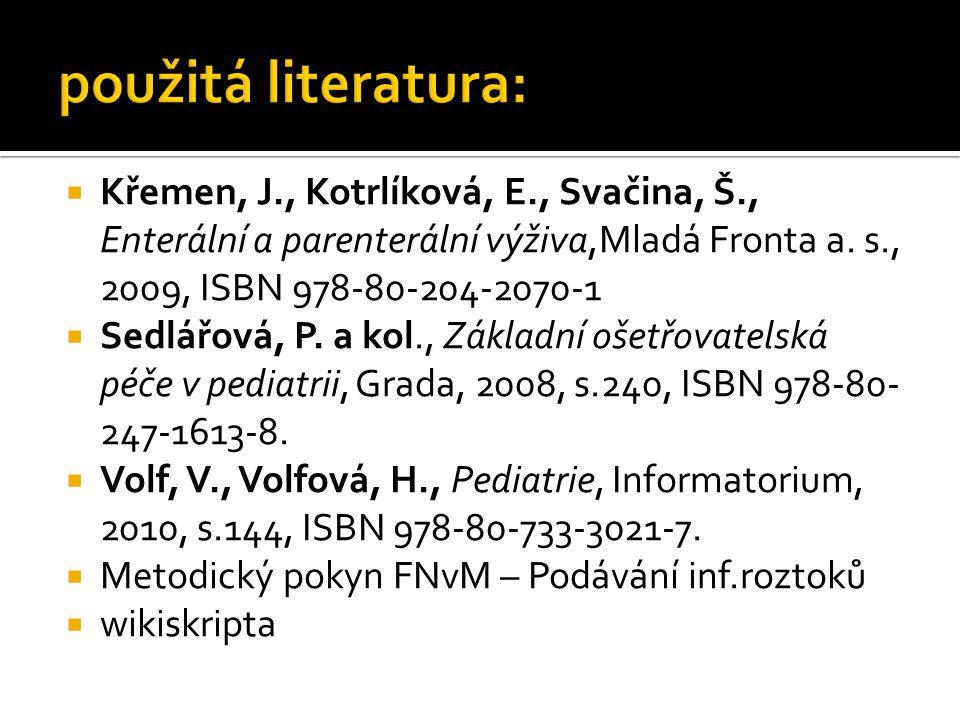  Křemen, J., Kotrlíková, E., Svačina, Š., Enterální a parenterální výživa,Mladá Fronta a. s., 2009, ISBN 978-80-204-2070-1  Sedlářová, P. a kol., Zá