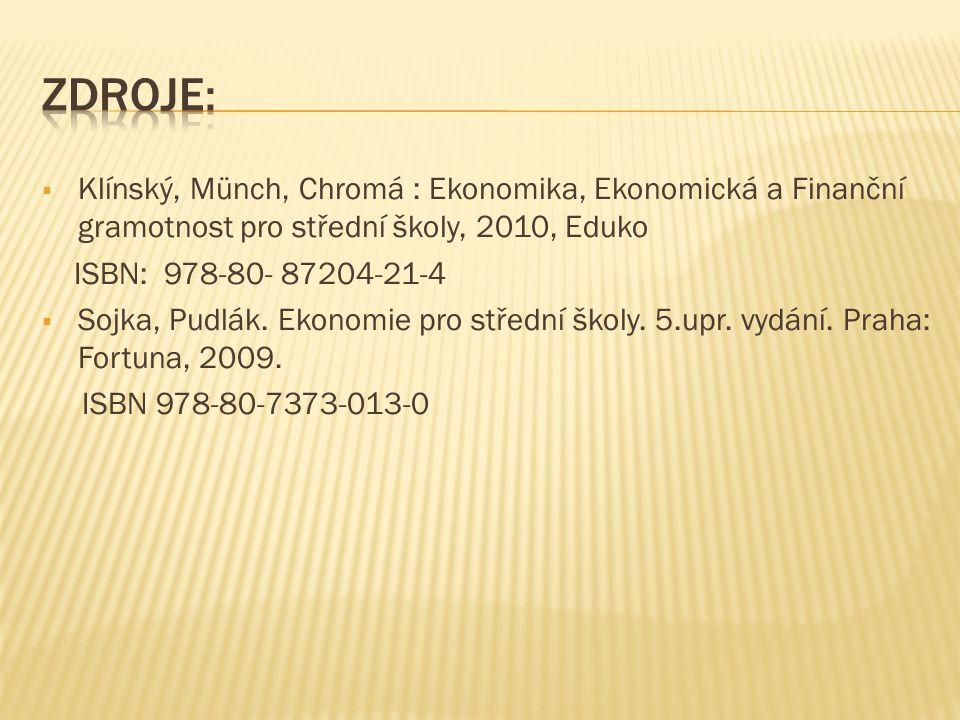  Klínský, Münch, Chromá : Ekonomika, Ekonomická a Finanční gramotnost pro střední školy, 2010, Eduko ISBN: 978-80- 87204-21-4  Sojka, Pudlák.