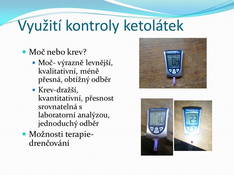 Využití kontroly ketolátek  Moč nebo krev?  Moč- výrazně levnější, kvalitativní, méně přesná, obtížný odběr  Krev-dražší, kvantitativní, přesnost s