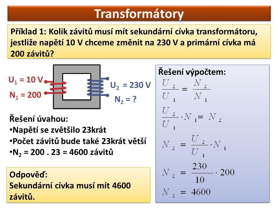 Transformátory Příklad 2: Doplňte do tabulky chybějící údaje U1U1 U2U2 N1N1 N2N2 801040 20050400 220600300 22220400 20 100 110 40