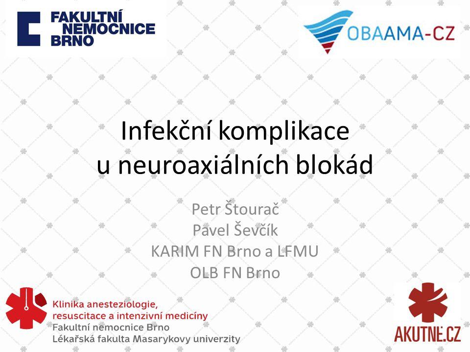 Infekční komplikace u neuroaxiálních blokád Petr Štourač Pavel Ševčík KARIM FN Brno a LFMU OLB FN Brno