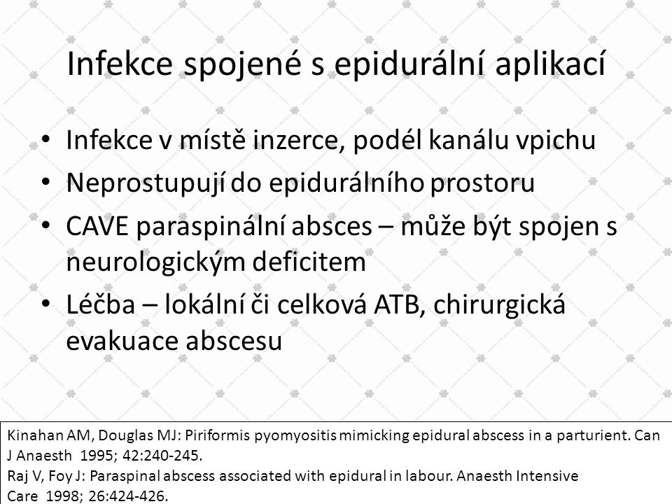 Infekce spojené s epidurální aplikací • Infekce v místě inzerce, podél kanálu vpichu • Neprostupují do epidurálního prostoru • CAVE paraspinální absce