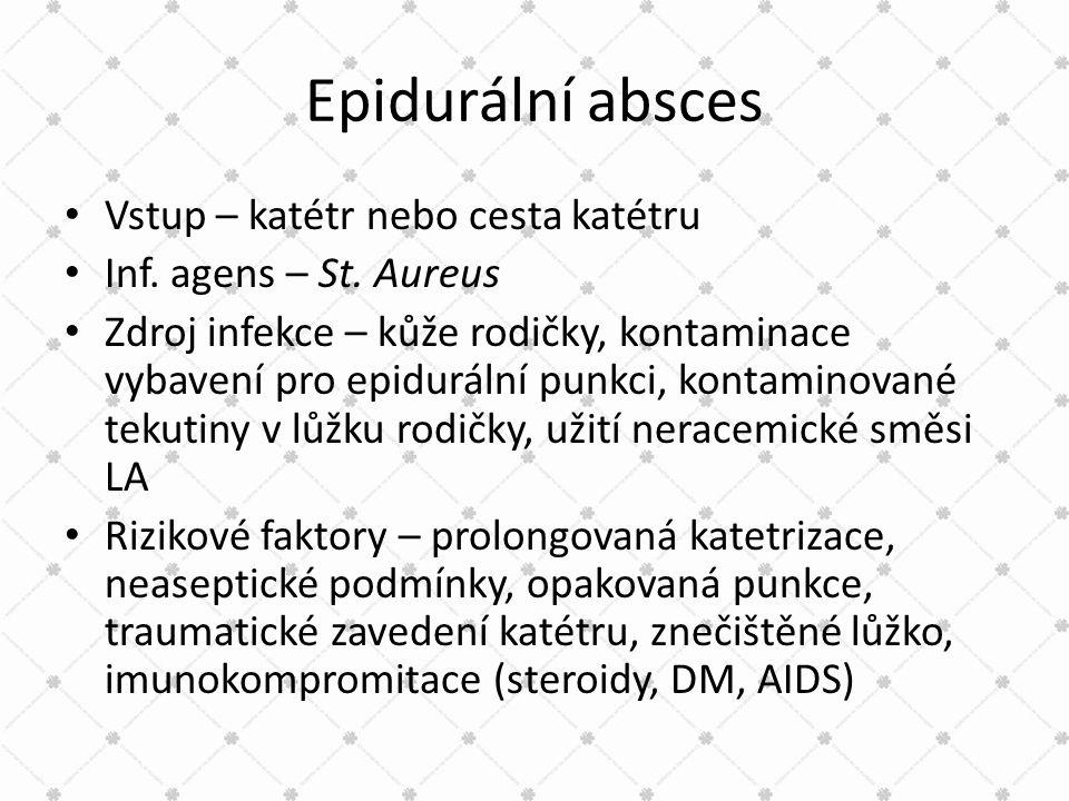 Epidurální absces • Vstup – katétr nebo cesta katétru • Inf. agens – St. Aureus • Zdroj infekce – kůže rodičky, kontaminace vybavení pro epidurální pu