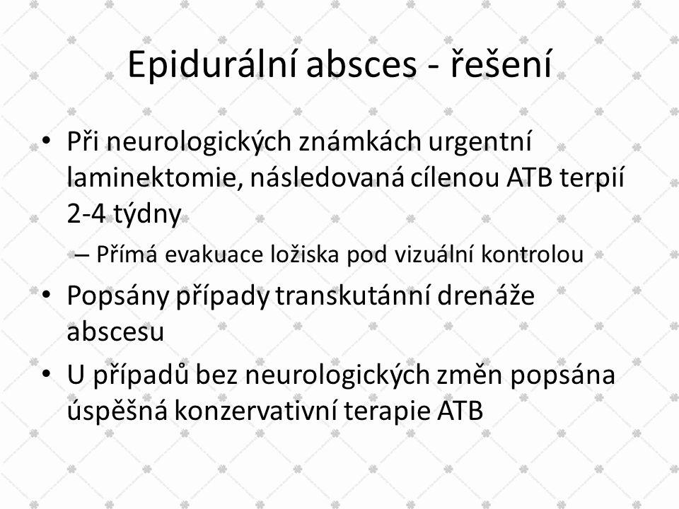 Epidurální absces - řešení • Při neurologických známkách urgentní laminektomie, následovaná cílenou ATB terpií 2-4 týdny – Přímá evakuace ložiska pod