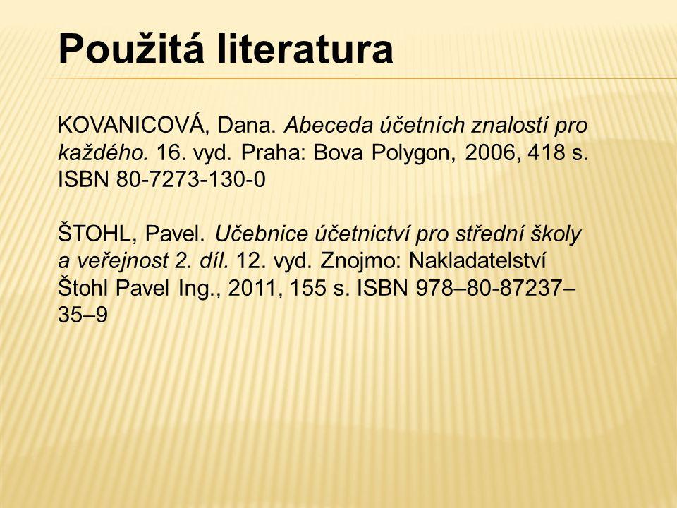 Použitá literatura KOVANICOVÁ, Dana. Abeceda účetních znalostí pro každého. 16. vyd. Praha: Bova Polygon, 2006, 418 s. ISBN 80-7273-130-0 ŠTOHL, Pavel