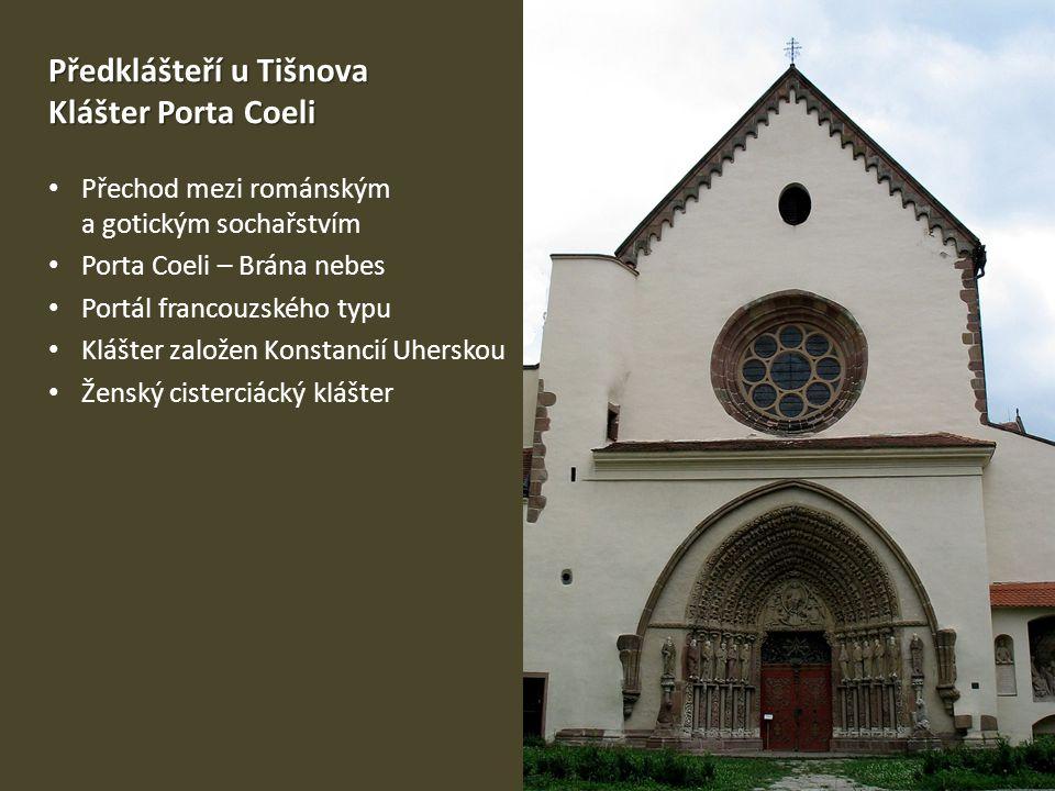 Předklášteří u Tišnova Klášter Porta Coeli • Přechod mezi románským a gotickým sochařstvím • Porta Coeli – Brána nebes • Portál francouzského typu • Klášter založen Konstancií Uherskou • Ženský cisterciácký klášter