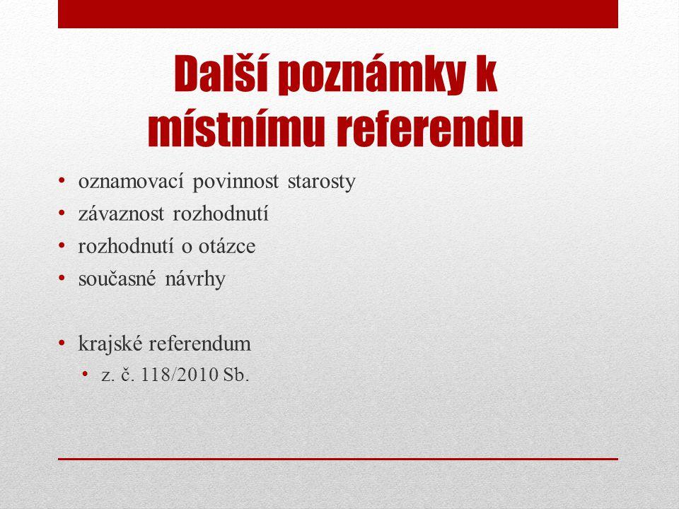 Další poznámky k místnímu referendu • oznamovací povinnost starosty • závaznost rozhodnutí • rozhodnutí o otázce • současné návrhy • krajské referendum • z.