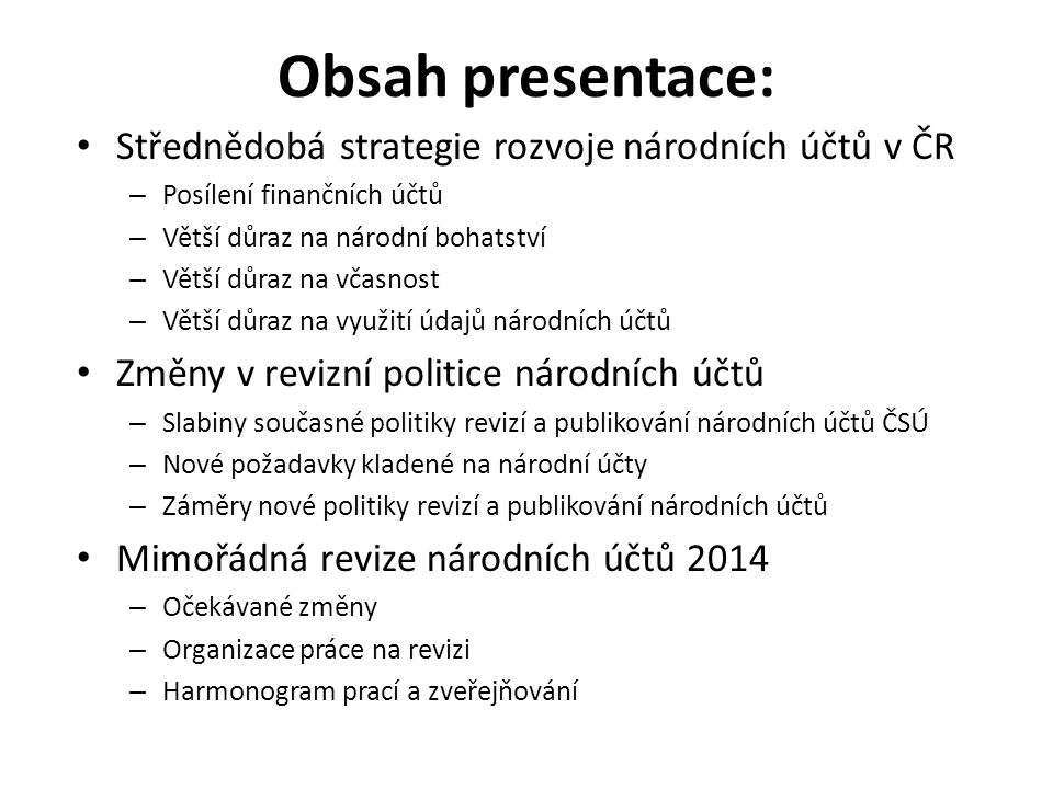 Obsah presentace: • Střednědobá strategie rozvoje národních účtů v ČR – Posílení finančních účtů – Větší důraz na národní bohatství – Větší důraz na v