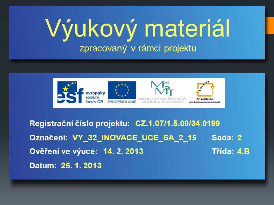 Výukový materiál zpracovaný v rámci projektu Označení:Sada: Ověření ve výuce:Třída: Datum: Registrační číslo projektu:CZ.1.07/1.5.00/34.0199 2VY_32_INOVACE_UCE_SA_2_15 14.