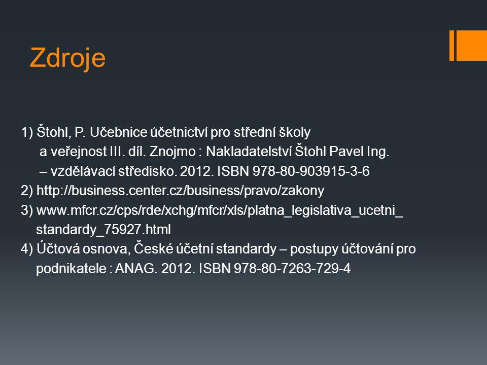 Zdroje 1) Štohl, P. Učebnice účetnictví pro střední školy a veřejnost III.