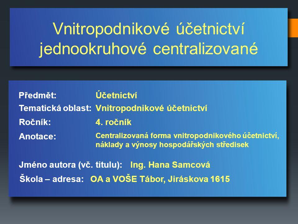 Vnitropodnikové účetnictví jednookruhové centralizované Jméno autora (vč.
