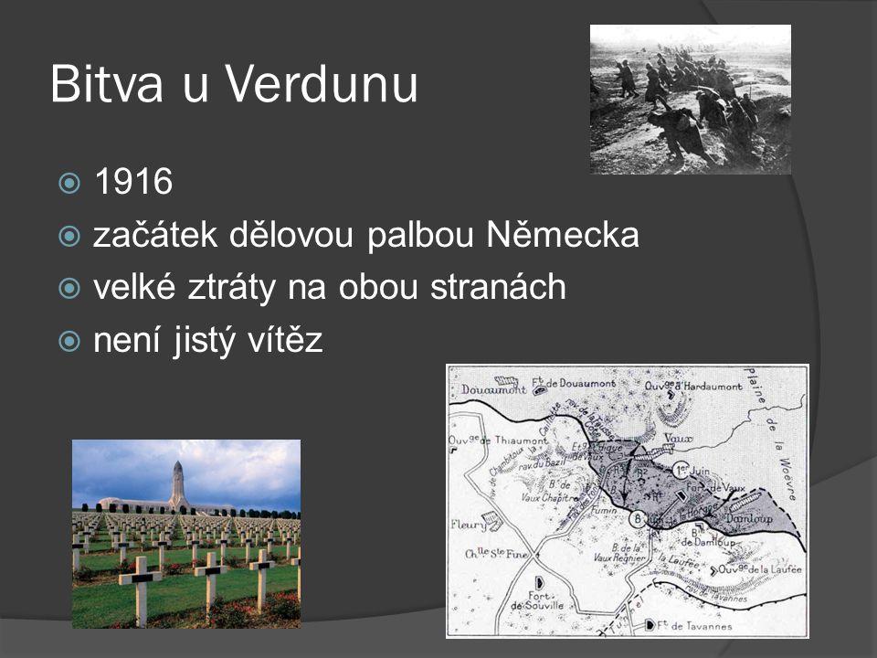 Bitva u Verdunu  1916  začátek dělovou palbou Německa  velké ztráty na obou stranách  není jistý vítěz