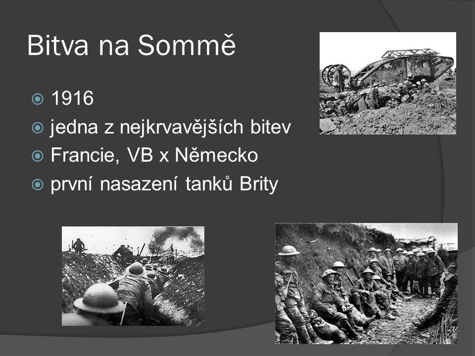 Bitva na Sommě  1916  jedna z nejkrvavějších bitev  Francie, VB x Německo  první nasazení tanků Brity