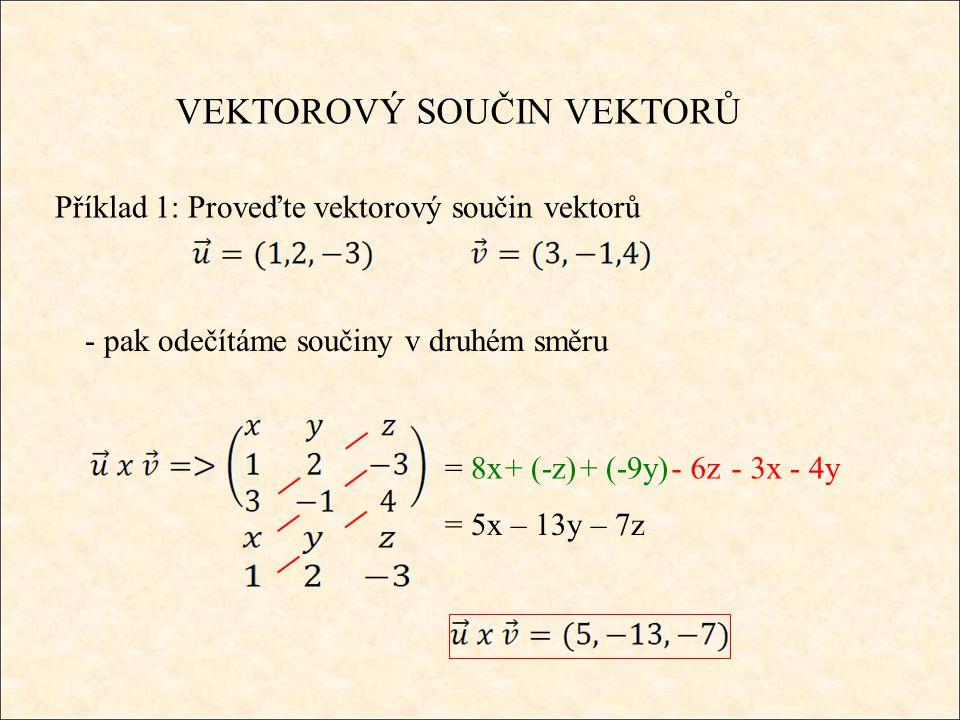 VEKTOROVÝ SOUČIN VEKTORŮ Příklad 1: Proveďte vektorový součin vektorů = 8x+ (-z)+ (-9y) - pak odečítáme součiny v druhém směru - 6z- 3x- 4y = 5x – 13y – 7z